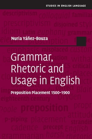 Grammar,  Rhetoric and Usage in English Preposition Placement 1500?1900