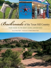 Kathy Adams Clark Gary Clark - Backroads of the Texas Hill Country: Your Guide to the Most Scenic Adventures