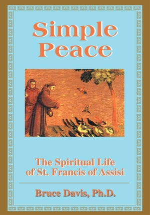 Simple Peace Spiritual Life of Francis of Assisi
