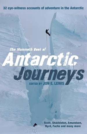 The Mammoth Book of Antarctic Journeys 32 eye-witness accounts of adventure in the Antarctic
