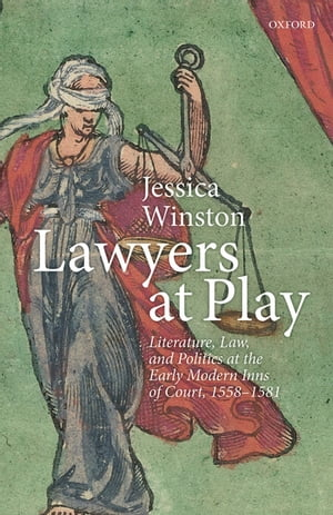 Lawyers at Play Literature,  Law,  and Politics at the Early Modern Inns of Court,  1558?1581