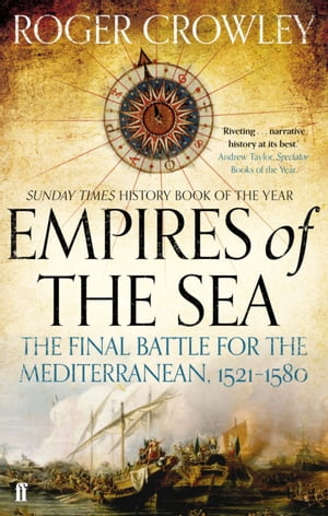 Empires of the Sea The Final Battle for the Mediterranean,  1521-1580