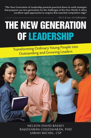 The New Generation of Leadership Transforming Ordinary Young People into Outstanding and Growing Leaders