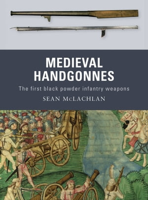 Medieval Handgonnes The first black powder infantry weapons