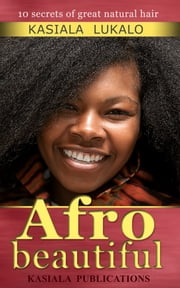 Afro Beautiful: Ten Secrets Of Great Natural Hair