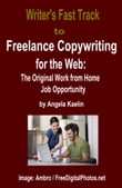 Writer's Fast Track to Freelance Copywriting for the Web: The Original Work from Home Job Opportunity