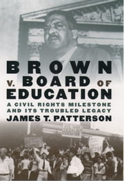 Brown v. Board of Education : A Civil Rights Milestone and Its Troubled Legacy