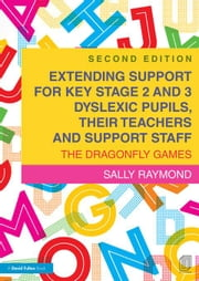Extending Support for Key Stage 2 and 3 Dyslexic Pupils, Their Teachers and Support Staff: The Dragonfly Games