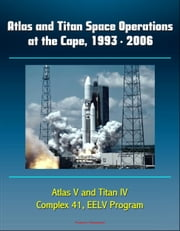 Atlas and Titan Space Operations at the Cape, 1993: 2006 - Atlas V and Titan IV, Complex 41, EELV Program