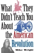 What They Didn't Teach You About the American Revolution