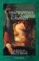 Courageous Women:  A Study on the Heroines of Biblical History