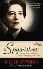 Spymistress ebook by The True Story of the Greatest Female Secret Agent of World War II