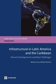 Infrastructure in Latin America and the Caribbean: Recent Developments and Key Challenges