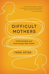 Difficult Mothers: Understanding and Overcoming Their Power