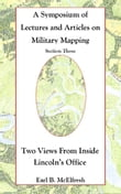 A Symposium of Lectures and Articles on Military Mapping Section Three: Two Views from Inside Lincoln's Office