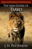 THE MAN-EATERS OF TSAVO AND OTHER EAST AFRICAN ADVENTURES Classic Novels: New Illustrated [Free Audiobook Links]