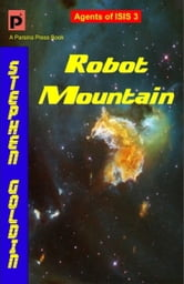 Robot Mountain: Agents of ISIS, Book 3