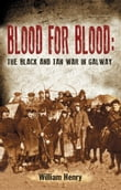 Blood for Blood: The Black and Tan War in Galway