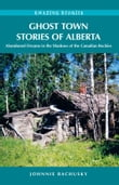 Ghost Town Stories of Alberta: Abandoned Dreams in the Shadows of the Canadian Rockies