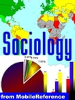 Sociology Study Guide: Society, Culture, Socialization, Groups , Deviance And Norms, Sexuality, Organizational Behavior, Inequality, Institutions And Mass Media, Famous Sociologists (Mobi Study Guides)