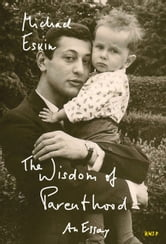 The Wisdom of Parenthood: An Essay eBook by Michael Eskin ...