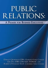 PUBLIC RELATIONS: A Primer for Business Executives