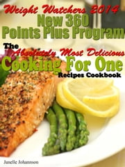 Weight Watchers 2014 New 360 Points Plus Program The Absolutely Most Delicious Cooking For One Recipes Cookbook