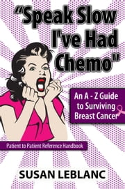 """Speak Slow I've Had Chemo"" An A - Z Guide to Surviving Breast Cancer"