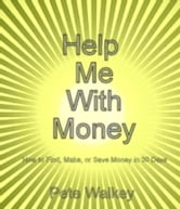 Help Me With Money: How to Find, Make, or Save Money in 30 Days
