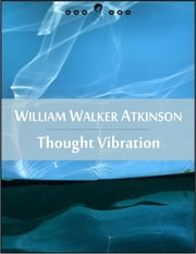 Thought Vibration: The Law of Attraction in the Thought World (New Thought Edition - Secret Library)