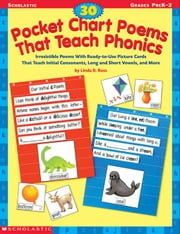 30 Pocket Chart Poems That Teach Phonics: Irresistible Poems With Ready-to-Use Picture Cards That Teach Initial Consonants, Long and Short Vowels, and