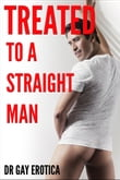 Treated to a Straight Man (Gay Erotica Short Story)