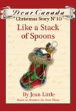 Dear Canada Christmas Story No. 10: Like a Stack of Spoons