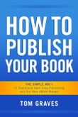 How To Publish Your Book: The Simple ABC's of Traditional Hard Copy Publishing and the New Ebook Market