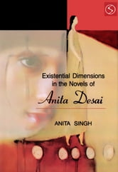 Existential Dimensions the Novels of Anita Desai