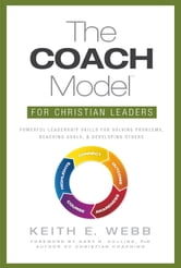 The COACH Model for Christian Leaders: Powerful Leadership Skills to Solve Problems, Reach Goals, and Develop Others