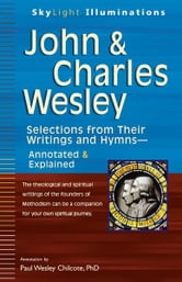 John & Charles Wesley: Selections from Their Writings and HymnsAnnotated & Explained