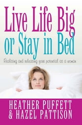 Live Life Big, or Stay in Bed