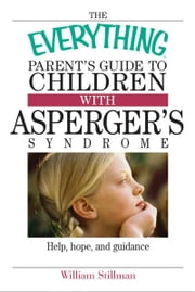 The Everything Parent's Guide To Children With Asperger's Syndrome