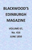 Blackwood's Edinburgh Magazine, Vol. 67, No. 416, June 1850