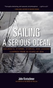 Sailing a Serious Ocean : Sailboats, Storms, Stories and Lessons Learned from 30 Years at Sea