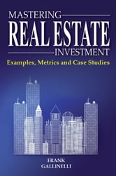 Mastering Real Estate Investment: Examples, Metrics And Case Studies