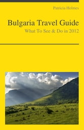 Bulgaria Travel Guide - What To See & Do