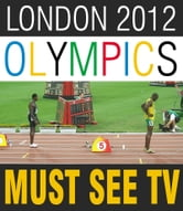 LIVE 2012 London Olympics Must See TV - Your Portable Guide to the Olympic Games with Schedule, Superstars, Rivalries, and More!