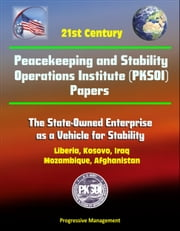 21st Century Peacekeeping and Stability Operations Institute (PKSOI) Papers - The State-Owned Enterprise as a Vehicle for Stability - Liberia, Kosovo, Iraq, Mozambique, Afghanistan