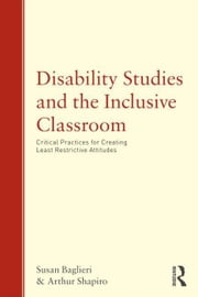 Disability Studies and the Inclusive Classroom: Critical Practices for Creating Least Restrictive Attitudes