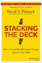 Stacking the Deck, How to Lead Breakthrough Change Against Any Odds