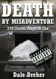 Death By Misadventure: 210 Dumb Ways To Die