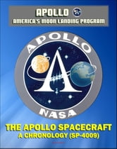 Apollo and America's Moon Landing Program: The Apollo Spacecraft - A Chronology - Four Volumes (SP-4009) - Complete Official History of the Apollo Program from Inception Through 1974