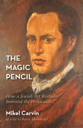 The Magic Pencil: How a Jewish Art Restorer Survived the Holocaust